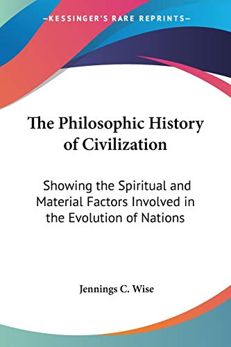 9780548388846: The Philosophic History of Civilization: Showing the Spiritual and Material Factors Involved in the Evolution of Nations