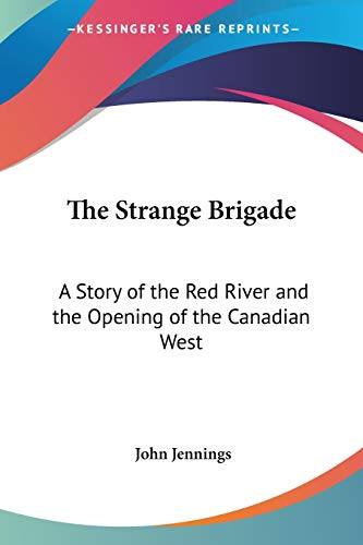 9780548390238: The Strange Brigade: A Story of the Red River and the Opening of the Canadian West