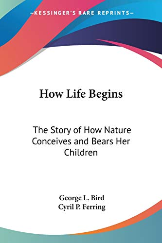 9780548391983: How Life Begins: The Story of How Nature Conceives and Bears Her Children