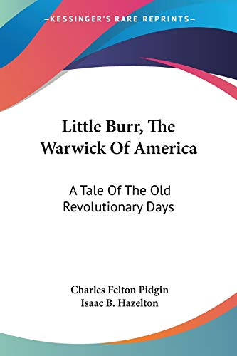 9780548412152: Little Burr, the Warwick of America: A Tale of the Old Revolutionary Days