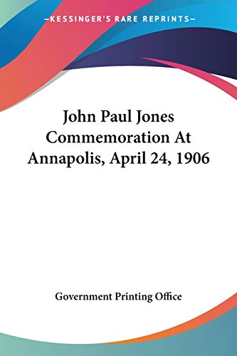 John Paul Jones Commemoration At Annapolis, April 24, 1906 (9780548413043) by Government Printing Office