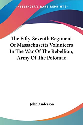 9780548415900: The Fifty-Seventh Regiment Of Massachusetts Volunteers In The War Of The Rebellion, Army Of The Potomac