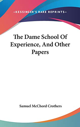 9780548416860: The Dame School Of Experience, And Other Papers