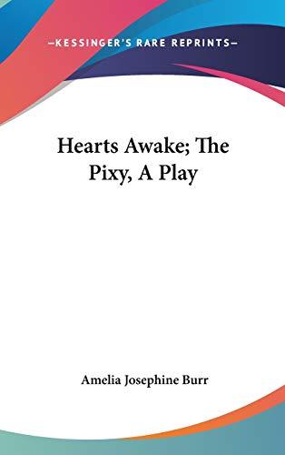 9780548417775: Hearts Awake; The Pixy, A Play