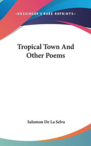 9780548420591: Tropical Town And Other Poems