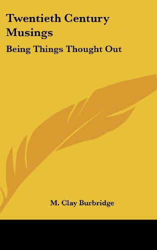 9780548420867: Twentieth Century Musings: Being Things Thought Out