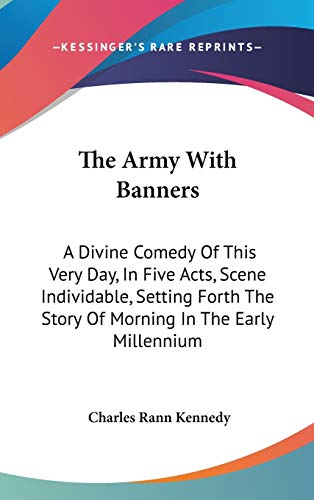 9780548425374: The Army With Banners: A Divine Comedy Of This Very Day, In Five Acts, Scene Individable, Setting Forth The Story Of Morning In The Early Millennium