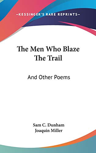 9780548426791: The Men Who Blaze The Trail: And Other Poems