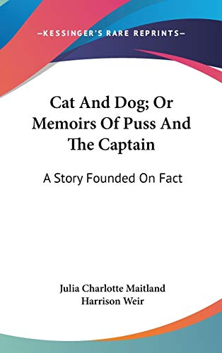 9780548429006: Cat And Dog; Or Memoirs Of Puss And The Captain: A Story Founded On Fact