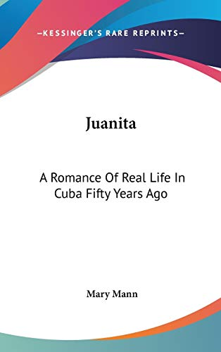 9780548434123: Juanita: A Romance Of Real Life In Cuba Fifty Years Ago