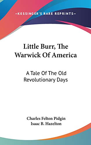 9780548434390: Little Burr, the Warwick of America: A Tale of the Old Revolutionary Days