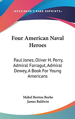9780548435168: Four American Naval Heroes: Paul Jones, Oliver H. Perry, Admiral Farragut, Admiral Dewey, A Book For Young Americans