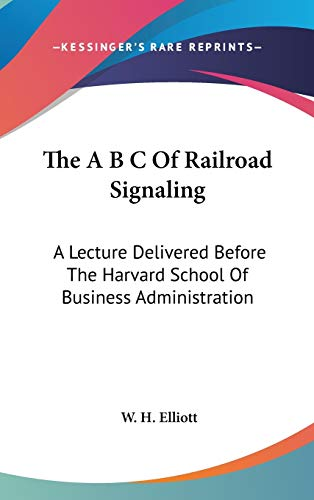 9780548436721: The A B C Of Railroad Signaling: A Lecture Delivered Before The Harvard School Of Business Administration