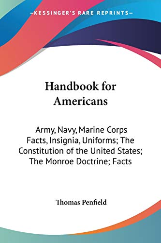 9780548440742: Handbook for Americans: Army, Navy, Marine Corps Facts, Insignia, Uniforms; The Constitution of the United States; The Monroe Doctrine; Facts