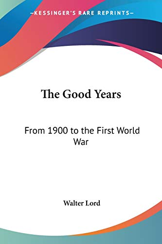 9780548440841: The Good Years: From 1900 to the First World War