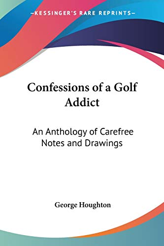 9780548441527: Confessions of a Golf Addict: An Anthology of Carefree Notes and Drawings