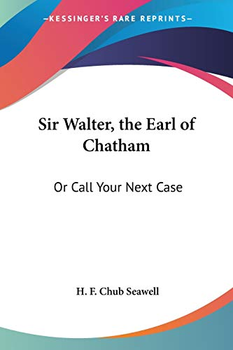 9780548443347: Sir Walter, the Earl of Chatham: Or Call Your Next Case