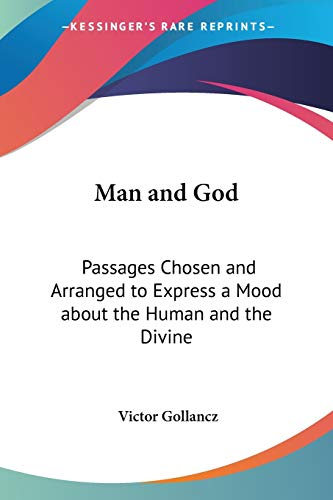 9780548444139: Man and God: Passages Chosen and Arranged to Express a Mood about the Human and the Divine