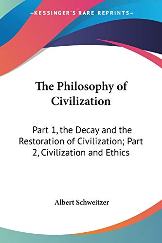 9780548445006: The Philosophy of Civilization: Part 1, the Decay and the Restoration of Civilization; Part 2, Civilization and Ethics