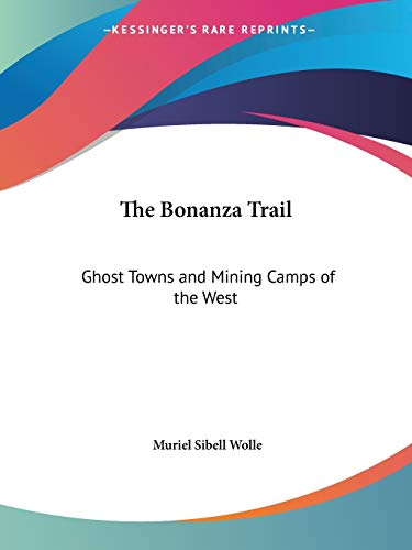 9780548447833: The Bonanza Trail: Ghost Towns and Mining Camps of the West