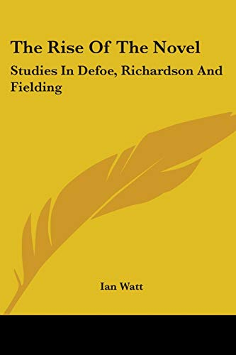 9780548448137: The Rise of the Novel: Studies in Defoe, Richardson and Fielding