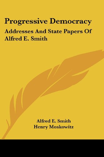 9780548448939: Progressive Democracy: Addresses and State Papers of Alfred E. Smith
