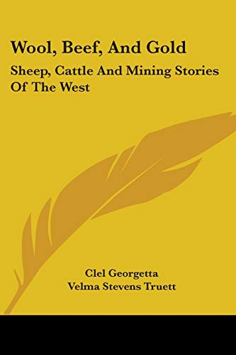 9780548449493: Wool, Beef, and Gold: Sheep, Cattle and Mining Stories of the West