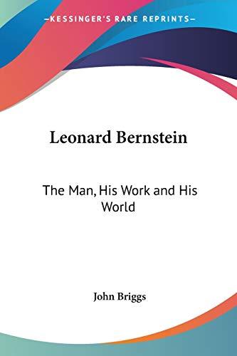9780548449707: Leonard Bernstein: The Man, His Work and His World