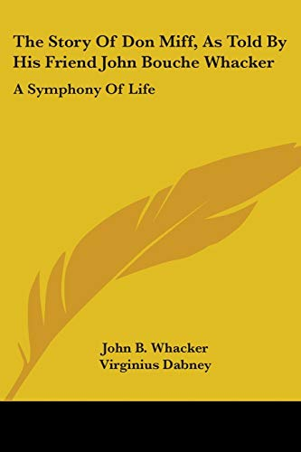 9780548462416: The Story Of Don Miff, As Told By His Friend John Bouche Whacker: A Symphony Of Life