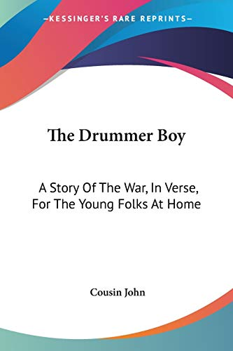 9780548465387: The Drummer Boy: A Story Of The War, In Verse, For The Young Folks At Home
