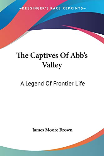 9780548473511: The Captives Of Abb's Valley: A Legend Of Frontier Life