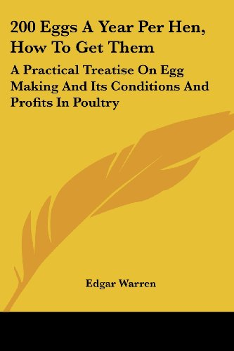 9780548478301: 200 Eggs a Year Per Hen, How to Get Them: A Practical Treatise on Egg Making and Its Conditions and Profits in Poultry