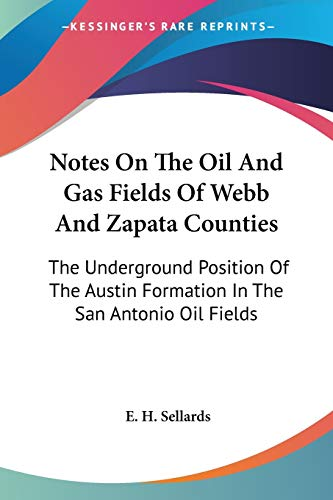 9780548479414: Notes On The Oil And Gas Fields Of Webb And Zapata Counties: The Underground Position Of The Austin Formation In The San Antonio Oil Fields