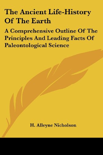 9780548481028: The Ancient Life-History Of The Earth: A Comprehensive Outline Of The Principles And Leading Facts Of Paleontological Science