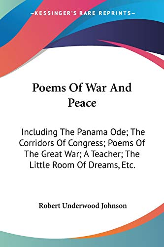 9780548485330: Poems Of War And Peace: Including The Panama Ode; The Corridors Of Congress; Poems Of The Great War; A Teacher; The Little Room Of Dreams, Etc.