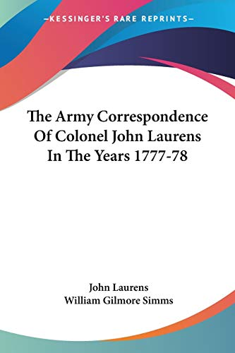 9780548494691: The Army Correspondence Of Colonel John Laurens In The Years 1777-78