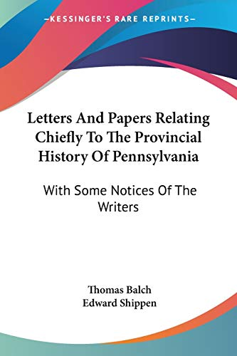 9780548495377: Letters And Papers Relating Chiefly To The Provincial History Of Pennsylvania: With Some Notices Of The Writers