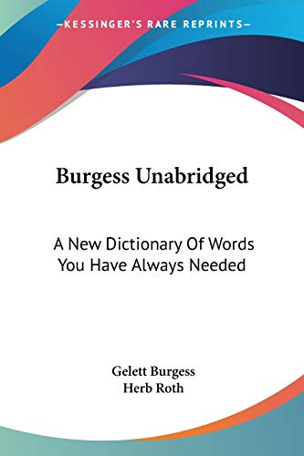 9780548499214: Burgess Unabridged: A New Dictionary Of Words You Have Always Needed