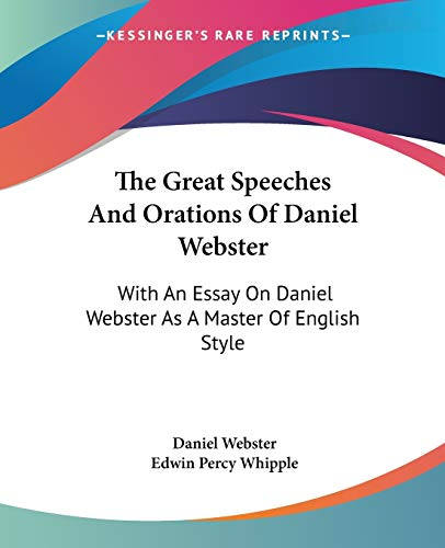 The Great Speeches And Orations Of Daniel Webster: With An Essay On Daniel Webster As A Master Of English Style (9780548504208) by Daniel Webster
