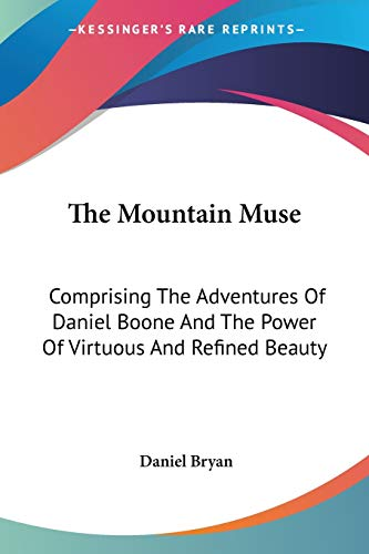 9780548504536: The Mountain Muse: Comprising The Adventures Of Daniel Boone And The Power Of Virtuous And Refined Beauty