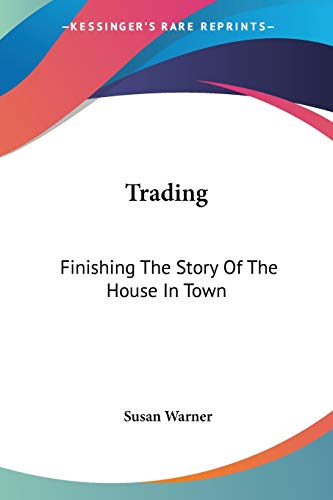 9780548504956: Trading: Finishing The Story Of The House In Town