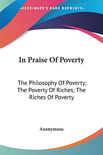 9780548511299: In Praise Of Poverty: The Philosophy Of Poverty; The Poverty Of Riches; The Riches Of Poverty