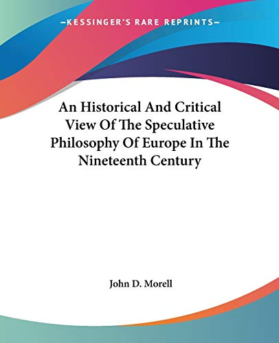 9780548513408: An Historical and Critical View of the Speculative Philosophy of Europe in the Nineteenth Century