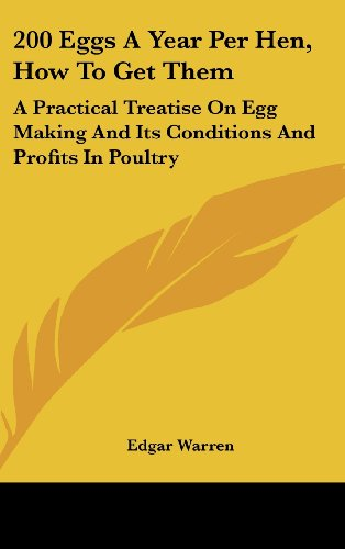 9780548515679: 200 Eggs a Year Per Hen, How to Get Them: A Practical Treatise on Egg Making and Its Conditions and Profits in Poultry