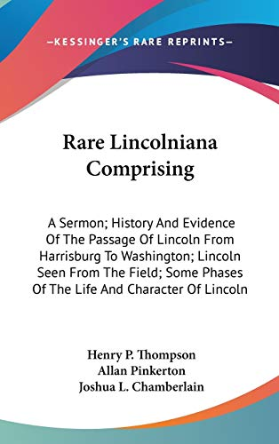 9780548517833: Rare Lincolniana Comprising: A Sermon; History And Evidence Of The Passage Of Lincoln From Harrisburg To Washington; Lincoln Seen From The Field; Some Phases Of The Life And Character Of Lincoln