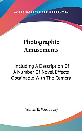 9780548518120: Photographic Amusements: Including A Description Of A Number Of Novel Effects Obtainable With The Camera