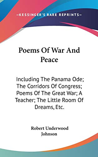 9780548518137: Poems Of War And Peace: Including The Panama Ode; The Corridors Of Congress; Poems Of The Great War; A Teacher; The Little Room Of Dreams, Etc.