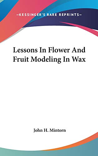9780548520802: Lessons In Flower And Fruit Modeling In Wax