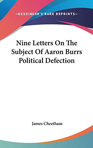 Nine Letters On The Subject Of Aaron Burrs Political Defection (0548521506) by Cheetham, James