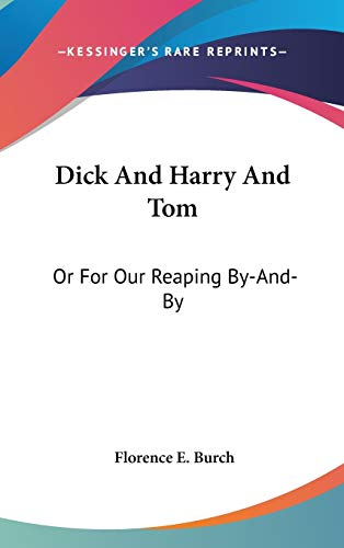 9780548523506: Dick And Harry And Tom: Or For Our Reaping By-And-By